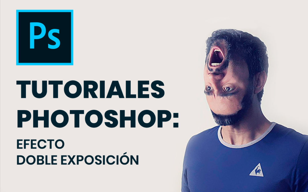 Tutoriales Photoshop: Efecto Doble Exposición