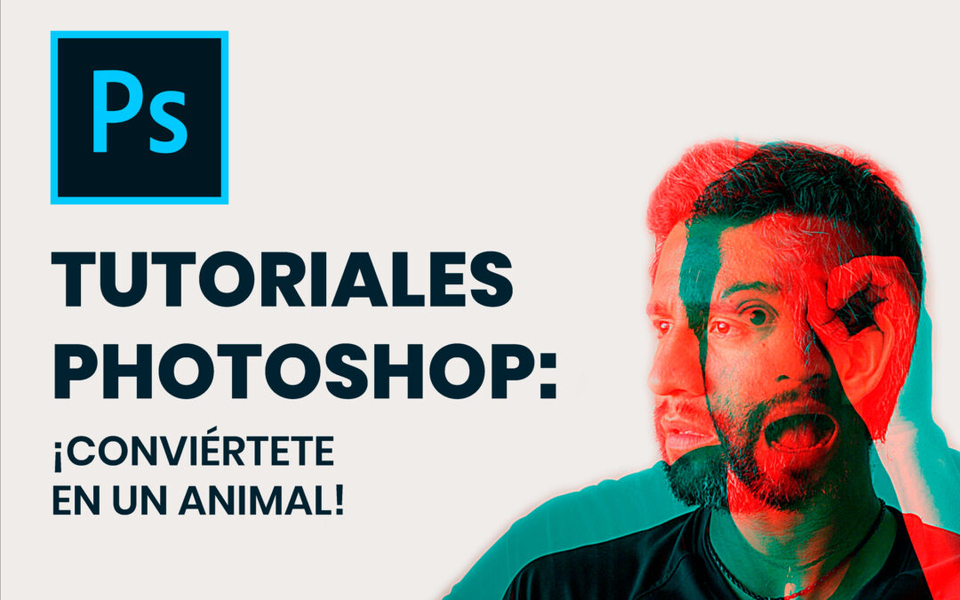Tutoriales Photoshop: ¡CONVIÉRTETE EN UN ANIMAL!