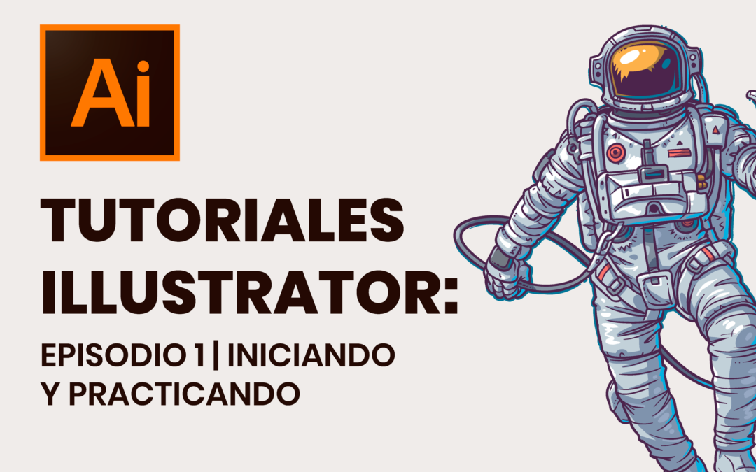 Tutoriales Illustrator: Episodio 1 | Iniciando y Practicando